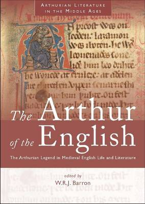 The Arthur of the English: The Arthurian Legend in Medieval English Life and Literature (Paperback)