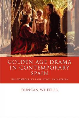 Golden Age Drama in Contemporary Spain: The Comedia on Page, Stage and Screen (Hardback)
