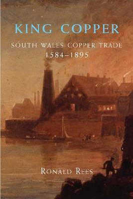 King Copper: South Wales and the Copper Trade 1584-1895 (Paperback)