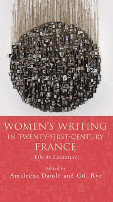 Women's Writing in Twenty-First-Century France: Life as Literature (Hardback)