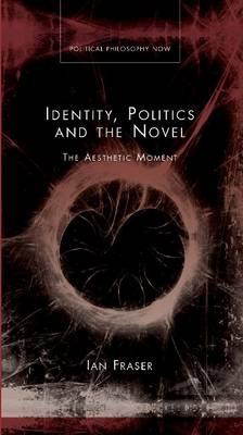 Identity, Politics and Novel: The Aesthetic Moment (Hardback)