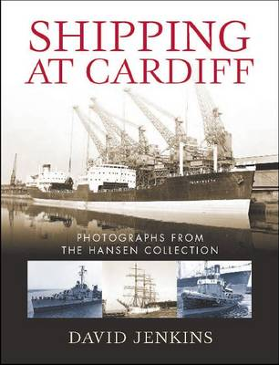 Shipping at Cardiff: Photographs from the Hansen Collection (Hardback)