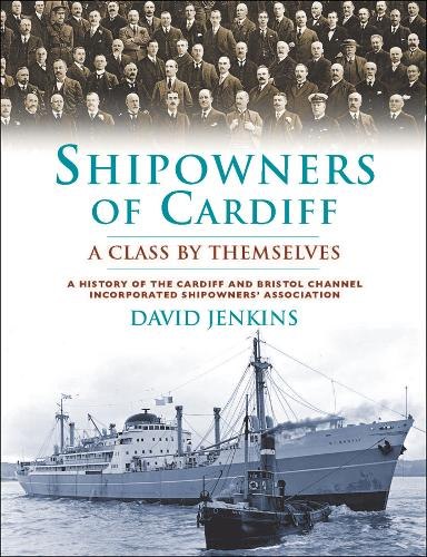Shipowners of Cardiff: A Class by Themselves (Hardback)