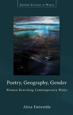 Poetry, Geography, Gender: Women Rewriting Contemporary Wales (Paperback)