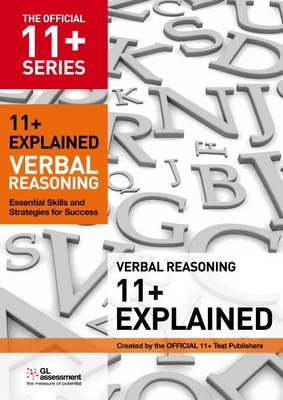 11+ Explained: Verbal Reasoning: Essential Skills and Strategies for Success - The Official 11+ Practice Papers (Paperback)
