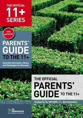 The Official Parents' Guide to the 11+: Essential Information, Advice and Strategies for Success - The Official 11+ Practice Papers (Paperback)