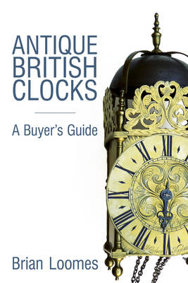 Antique British Clocks: A Buyer's Guide (Hardback)