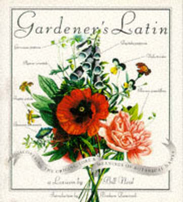 Gardener's Latin: Discovering the Origins, Lore and Meanings of Botanical Names (Hardback)