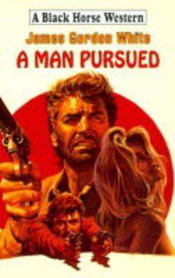 A Man Pursued - Black Horse Western (Hardback)