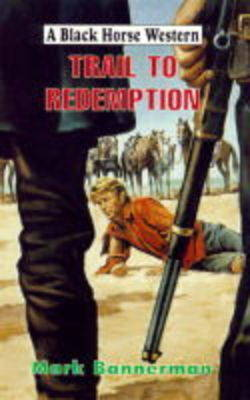 Trail to Redemption - Black Horse Western (Hardback)