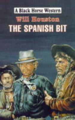 The Spanish Bit - Black Horse Western (Hardback)