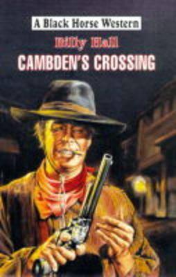 Cambden's Crossing - Black Horse Western (Hardback)