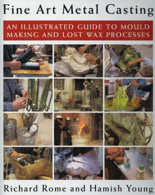 Fine Art Metal Casting: An Illustrated Guide to Mould Making and Lost Wax Processes (Hardback)
