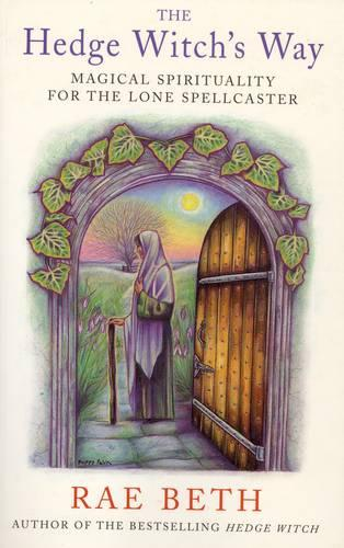 The Hedge Witch's Way: Magical Spirituality for the Lone Spellcaster (Paperback)