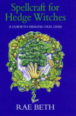 Spellcraft for Hedge Witches: A Guide to Healing Our Lives (Hardback)