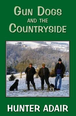 Gun Dogs and the Countryside (Hardback)