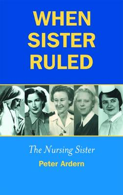 When Sister Ruled: The Nursing Sister (Paperback)