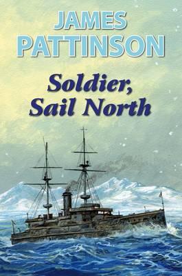 Soldier, Sail North (Hardback)