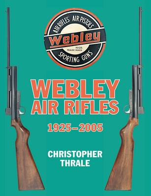Webley Air Rifles 1925-2005 (Hardback)