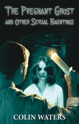 A Pregnant Ghost and Other Sexual Hauntings (Paperback)