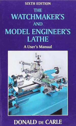 The Watchmaker's and Model Engineer's Lathe (Hardback)