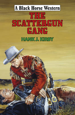 The Scattergun Gang - Black Horse Western (Hardback)