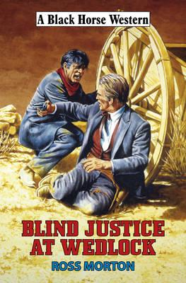 Blind Justice at Wedlock - Black Horse Western (Hardback)