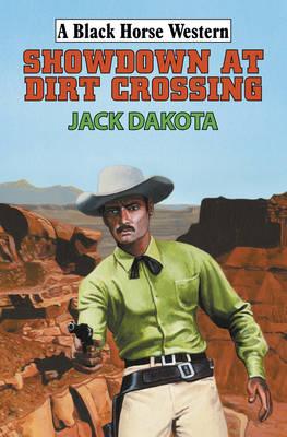 Showdown at Dirt Crossing - Black Horse Western (Hardback)