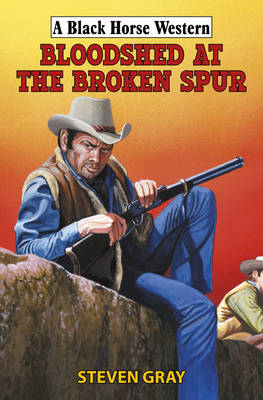 Bloodshed at the Broken Spur - Black Horse Western (Hardback)