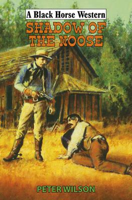 Shadow of the Noose - Black Horse Western (Hardback)
