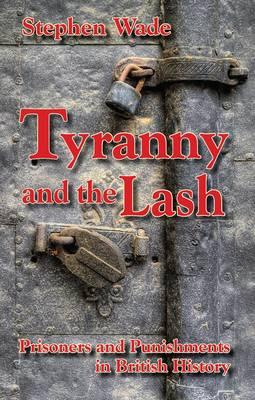 Tyranny and the Lash: Prisoners and Punishments in British History (Hardback)