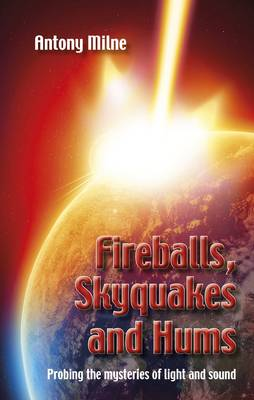 Fireballs, Skyquakes and Hums: Probing the Mysteries of Light and Sound (Hardback)