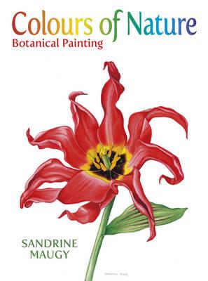 Colours of Nature: Botanical Painting (Hardback)