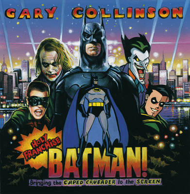 Holy Franchise, Batman!: Bringing the Caped Crusader to the Screen (Paperback)