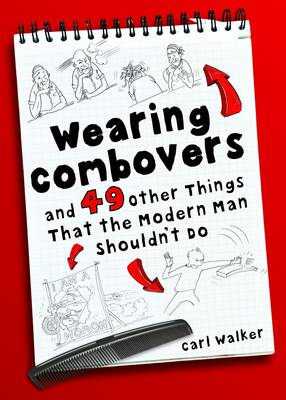 Wearing Combovers and 49 Other Things That the Modern Man Shouldn't Do (Hardback)