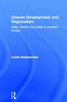 Uneven Development and Regionalism: State, Territory and Class in Southern Europe (Hardback)