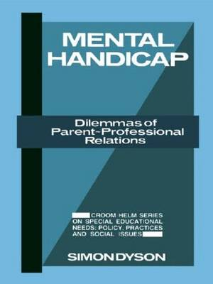 Mental Handicap: Dilemmas of Parent-Professional Relations (Hardback)