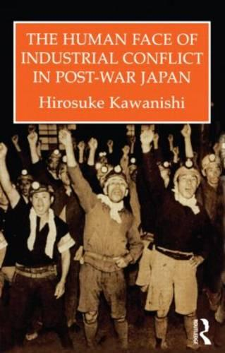 Human Face Of Industrial Conflict In Japan (Hardback)