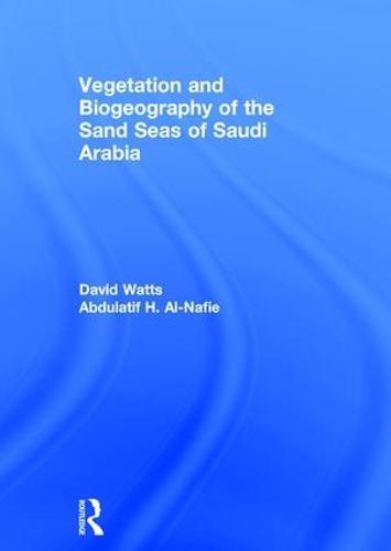 Vegetation & Biogeography of The Sand Seas Of Arabia (Hardback)