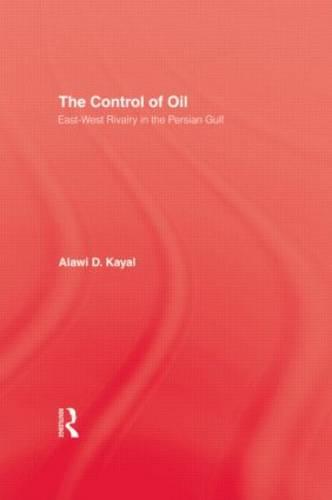The Control of Oil: East-West Rivalry in the Persian Gulf (Hardback)