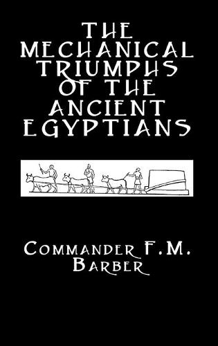The Mechanical Triumphs of the Ancient Egyptians (Hardback)