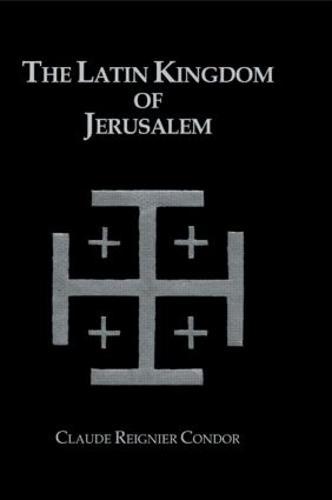 The Latin Kingdom of Jerusalem: 1099 to 1291 A.D. (Hardback)