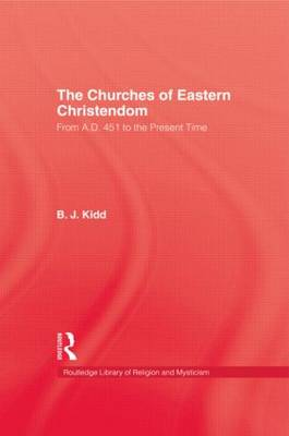 The Churches of Eastern Christendom: From A.D. 451 to the Present Time (Hardback)