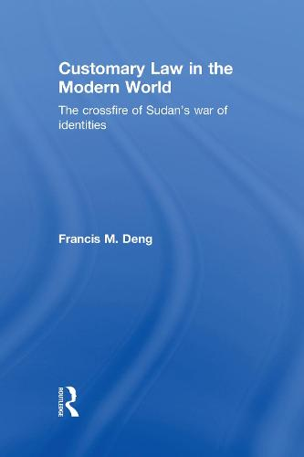 Customary Law in the Modern World: The Cross Fire of Sudan's War of Identities (Hardback)