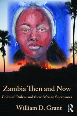 Zambia Then And Now: Colonial Rulers and their African Successors (Hardback)