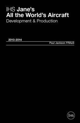 Jane's All the World's Aircraft: Development & Production 2013-2014 2013/2014 (Hardback)