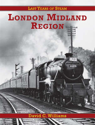 London Midland Region - Last Years of Steam S. No. 1 (Paperback)