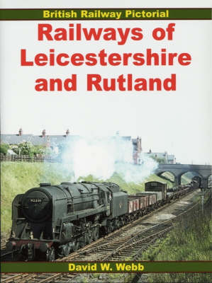 Railways of Leicestershire and Rutland - British Railway Pictorial S. (Paperback)