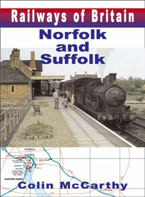 Norfolk and Suffolk - Railways of Britian v.1 (Hardback)