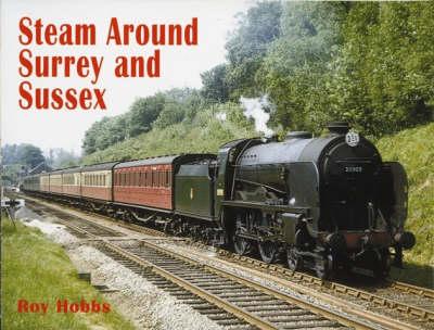Steam Around Surrey and Sussex (Hardback)